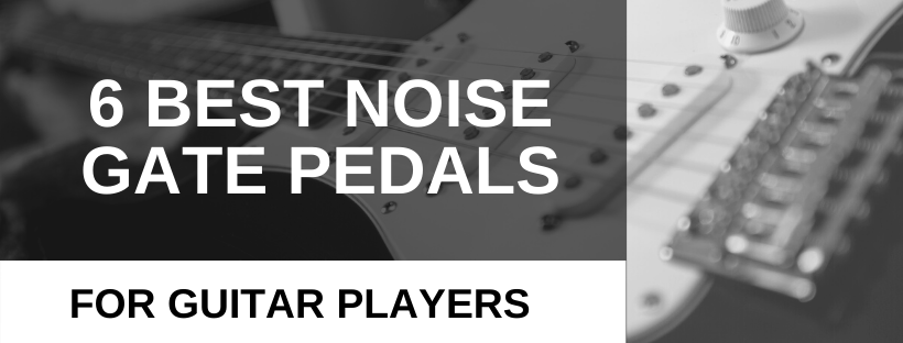 6 Best Noise Gate Pedals For Guitarist In 2020 Buyers